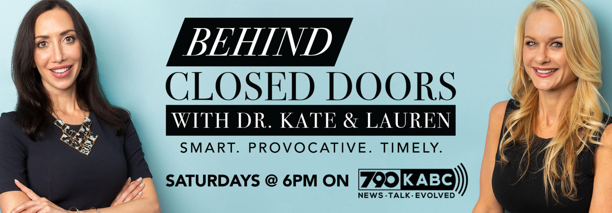 Behind Closed Doors with Dr. Kate & Lauren. Smart. Provocative. Timely. Saturdays at 6PM on Talk Radio 790 KABC.