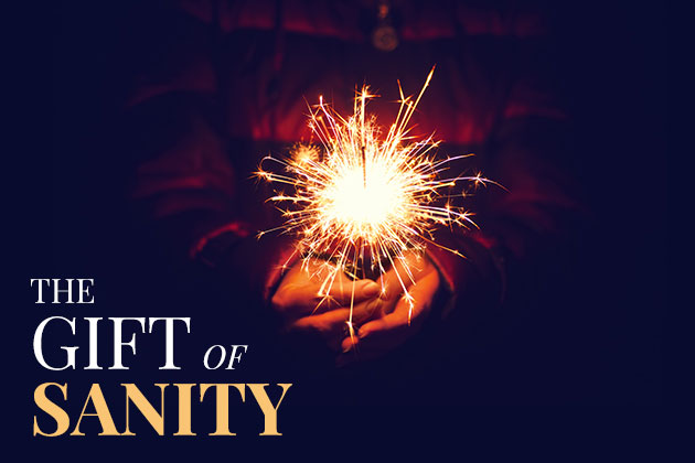 The gift of sanity.