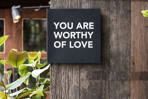 Your are worthy of love.